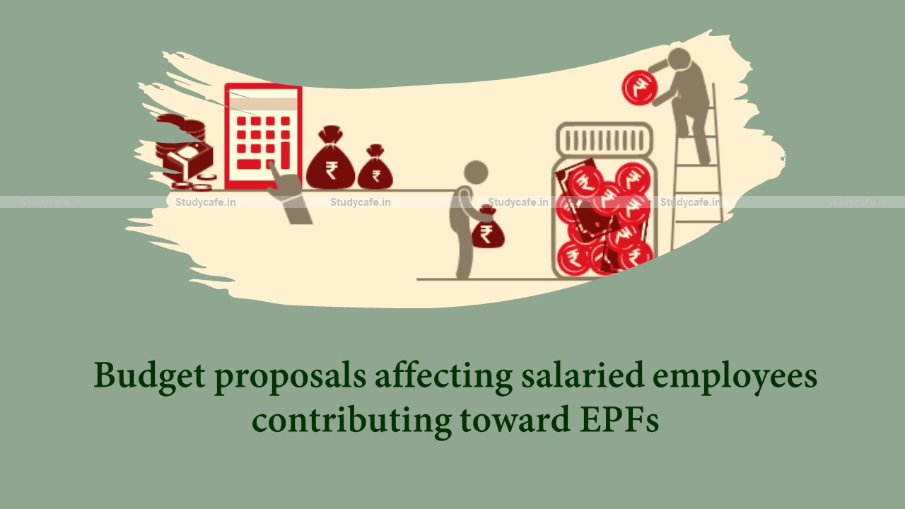 Budget proposals affecting salaried employees contributing toward Employee Provident Funds