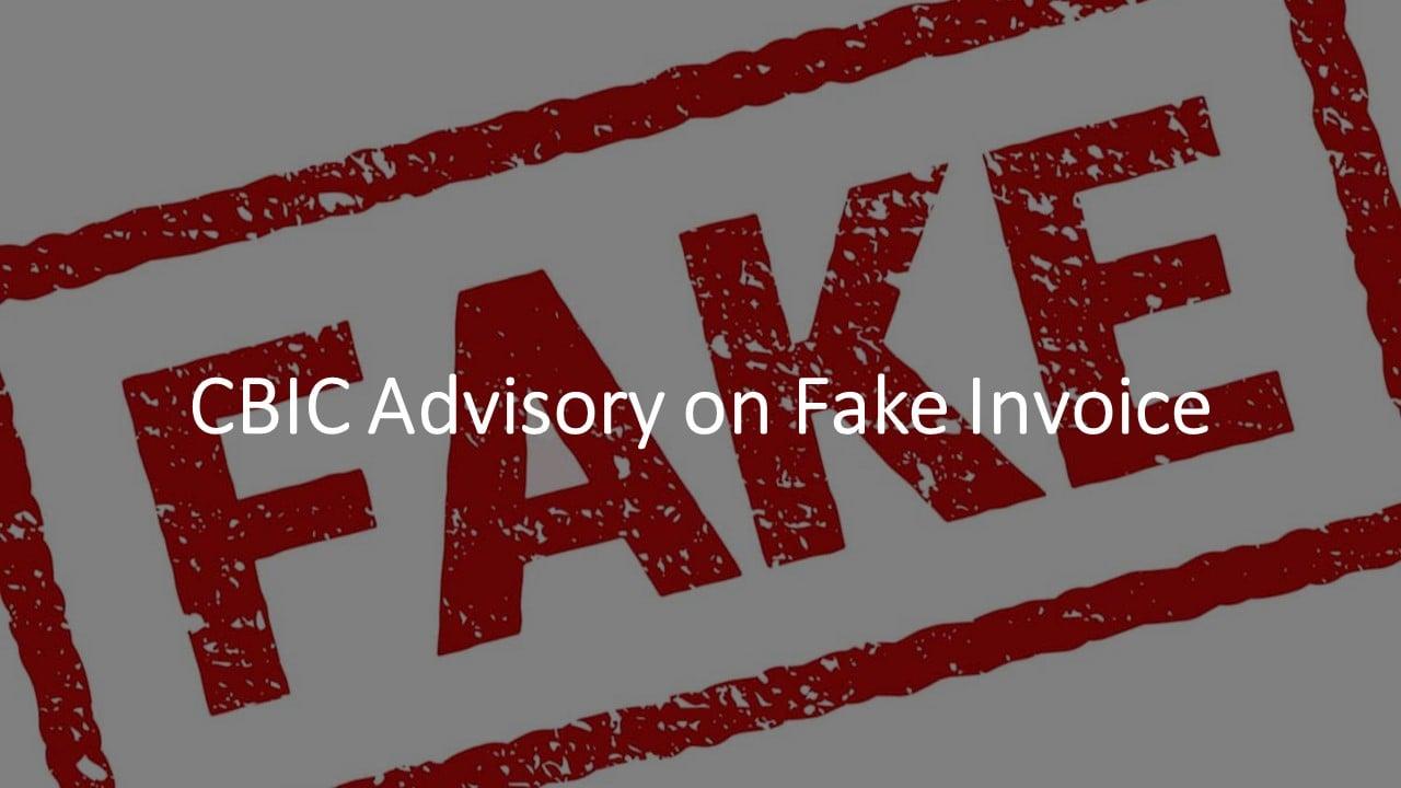 CBIC Advisory on Fake Invoice