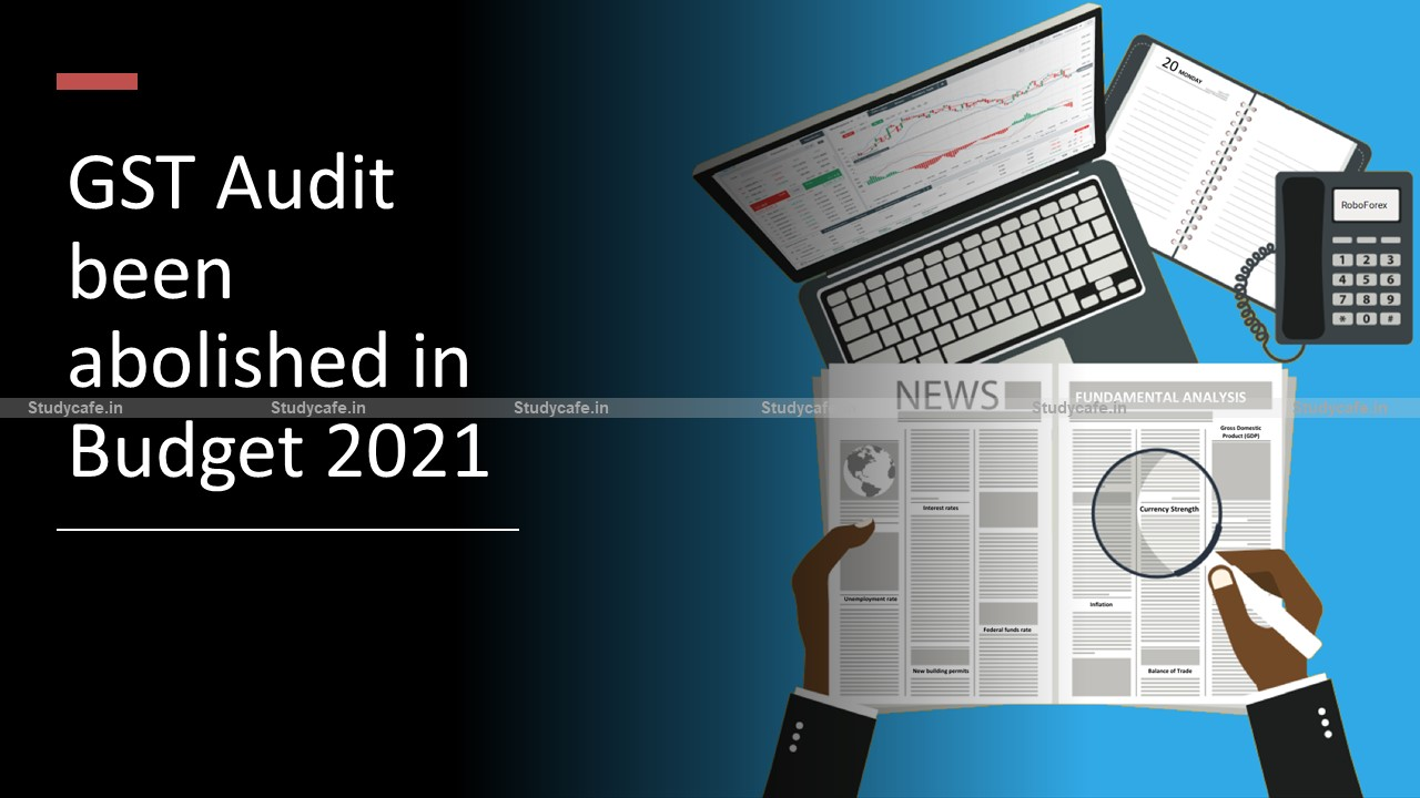 GST Audit been abolished in Budget 2021omits section 35(5) from GST Act