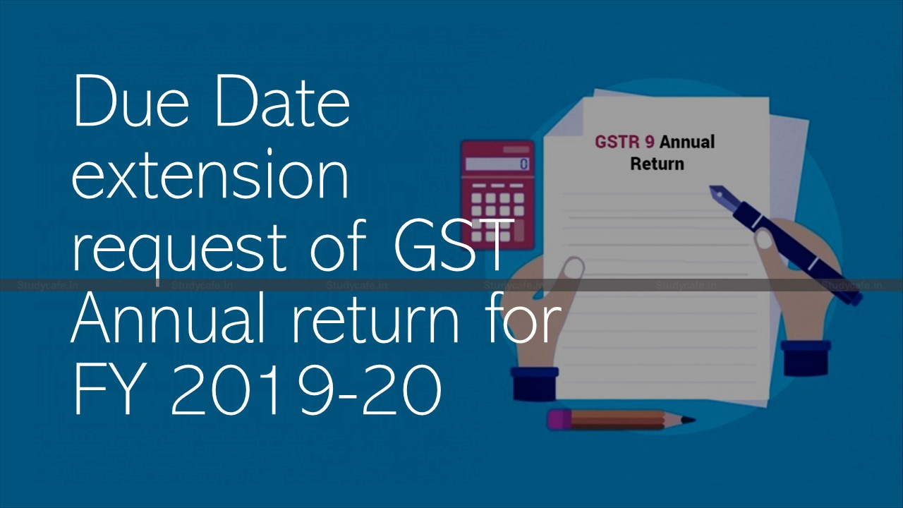 Due Date extension request of GST Annual return for FY 2019-20