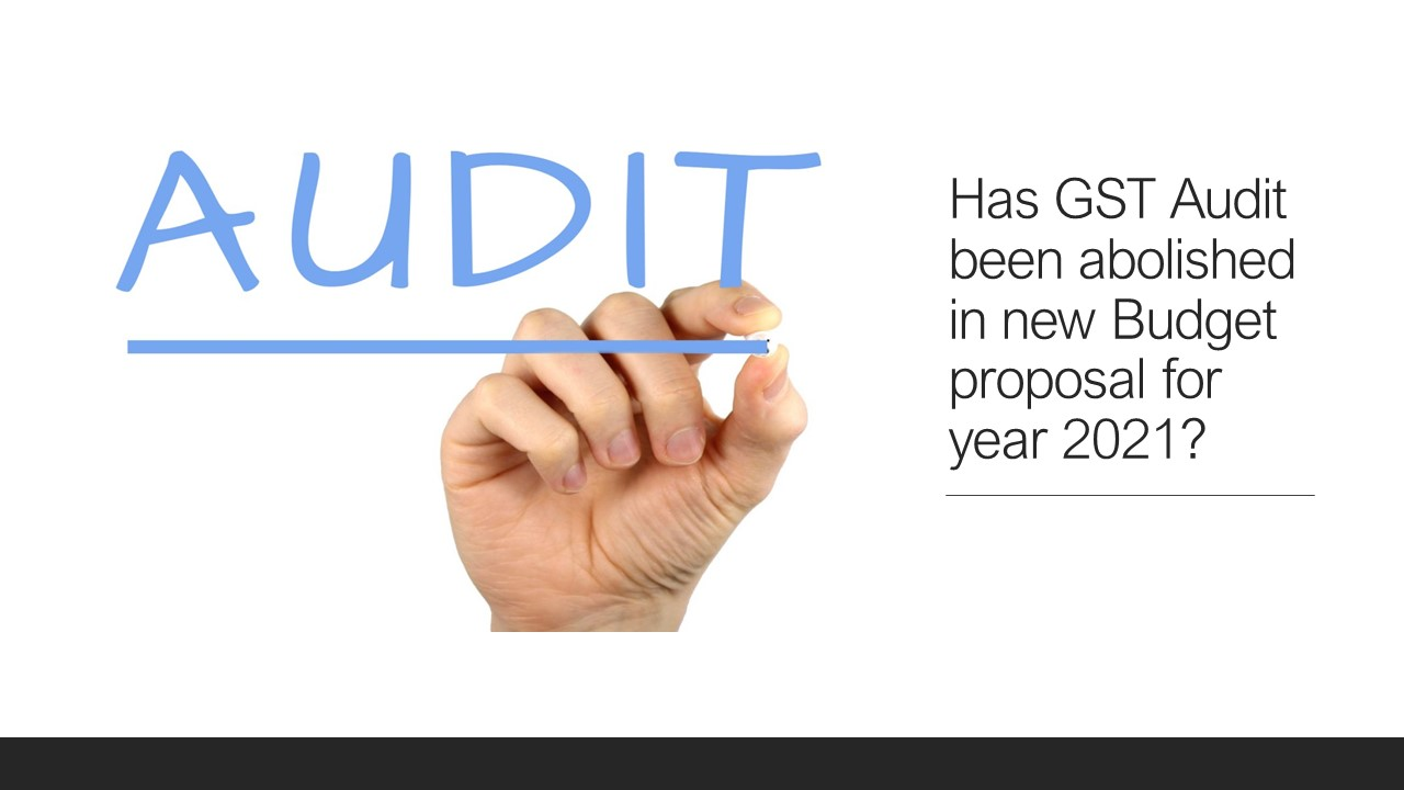 Has GST Audit been abolished in new Budget proposal for year 2021?