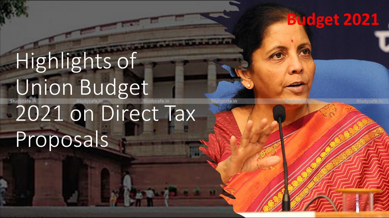 Highlights of Union Budget 2021 on Direct Tax Proposals