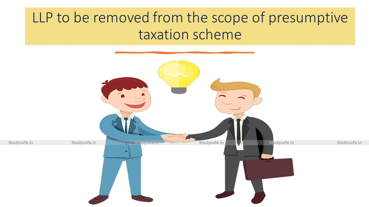 LLP to be removed from the scope of presumptive taxation scheme
