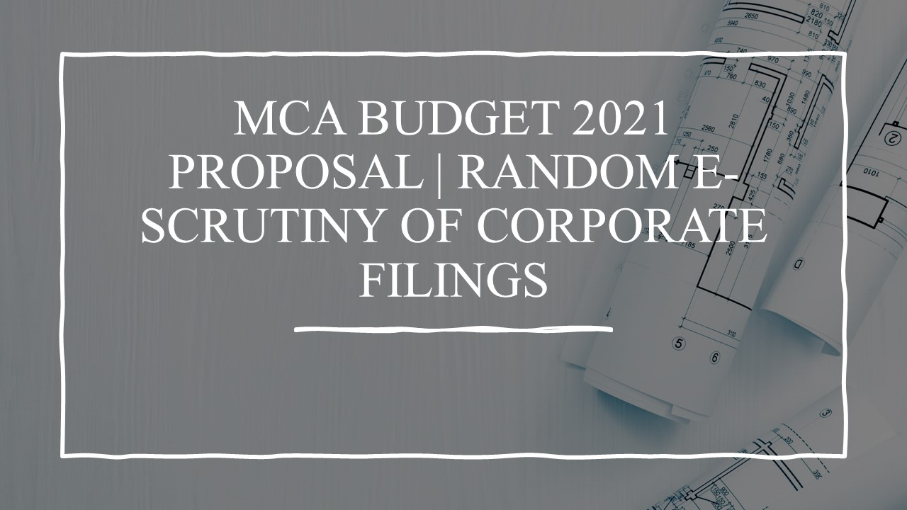 MCA Budget 2021 proposal | Random e-scrutiny of Corporate filings