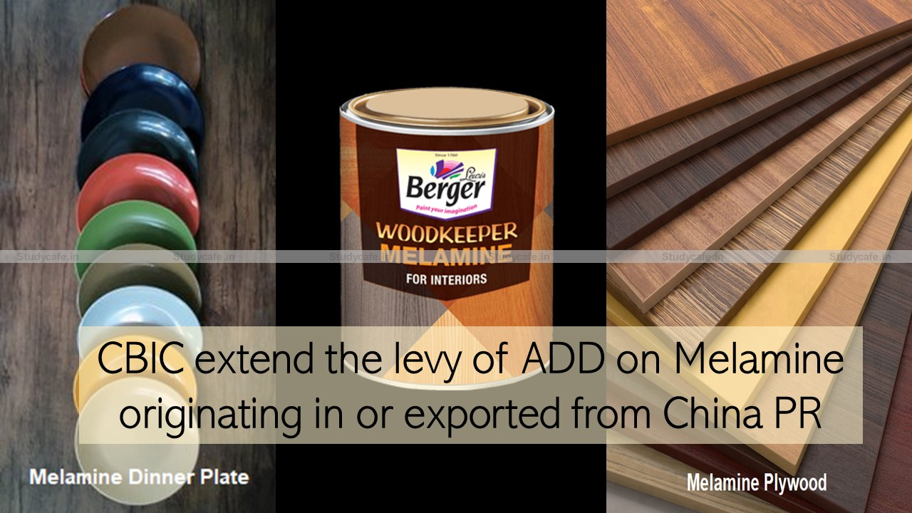 CBIC extend the levy of ADD on Melamine originating in or exported from China PR