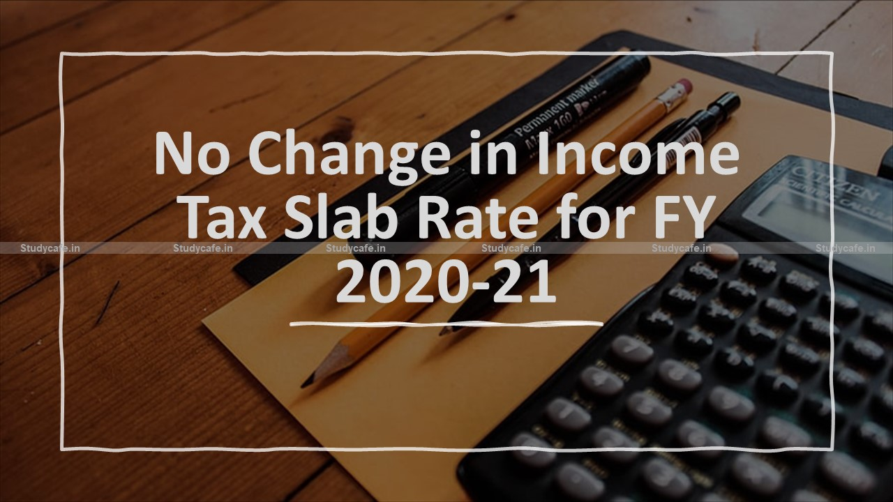 No Change in Income Tax Slab Rate for FY 2020-21