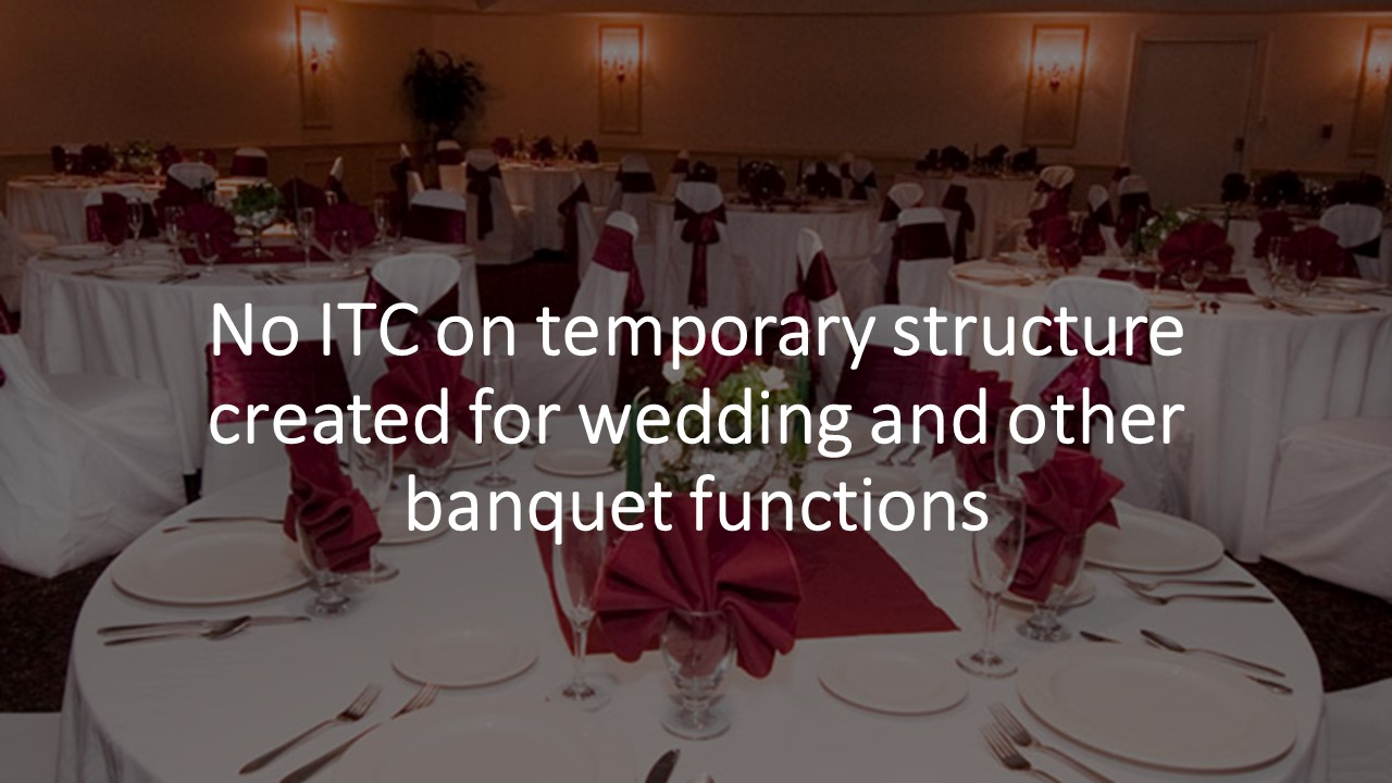 No ITC on temporary structure created for wedding and other banquet functions