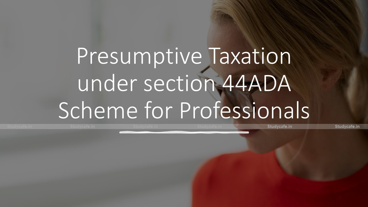 Presumptive Taxation under section 44ADA Scheme for Professionals