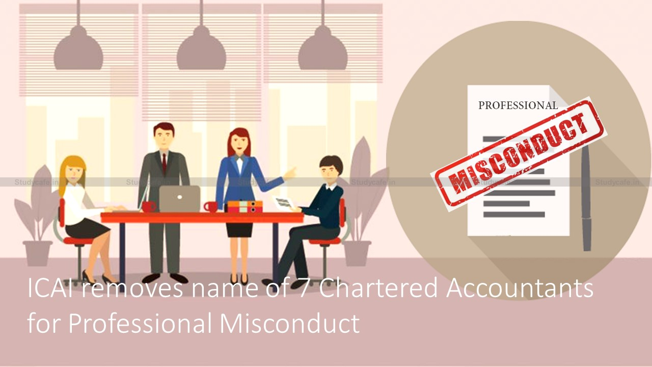 ICAI removes name of 7 Chartered Accountants for Professional Misconduct