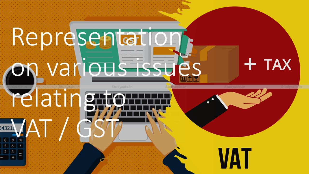 Representation on various issues relating to VAT/ GST
