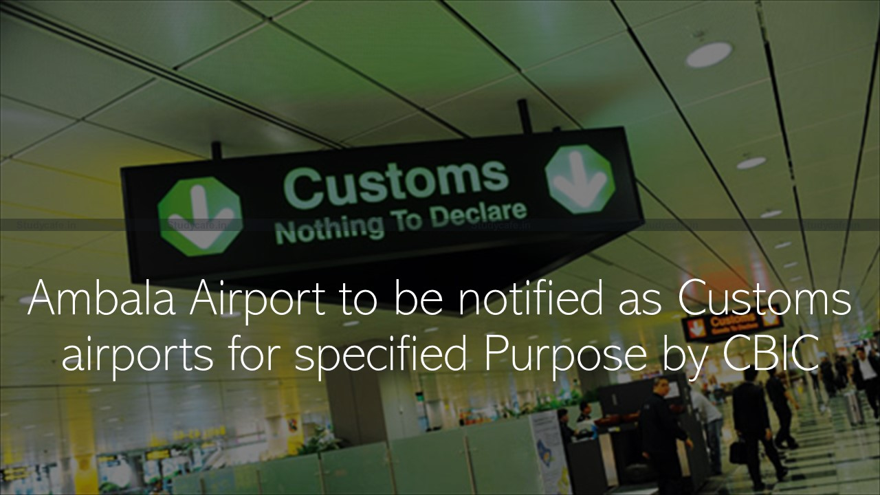 Ambala Airport to be notified as Customs airports for specified Purpose by CBIC