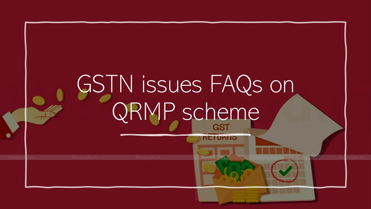 GSTN issues FAQs on QRMP scheme