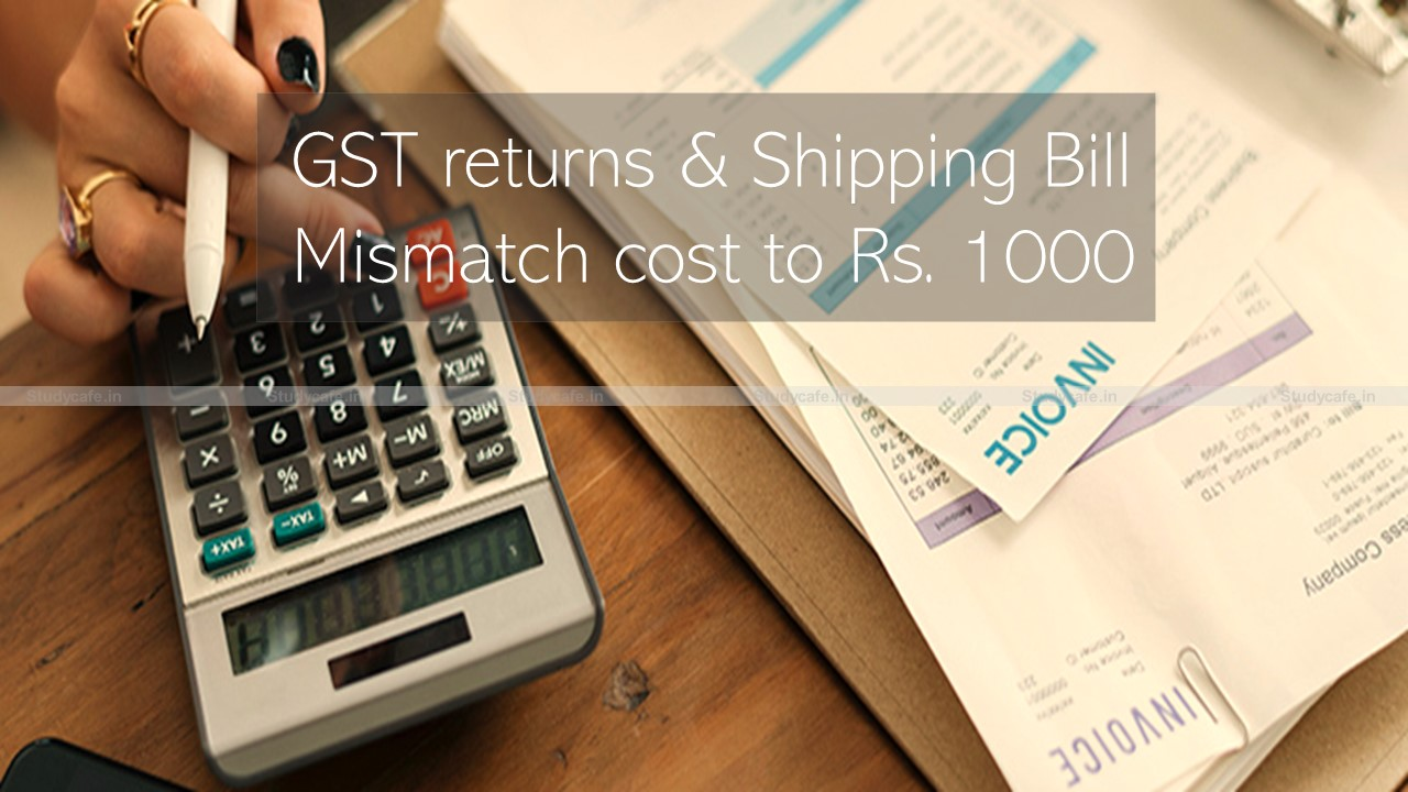 Custom to charge Rs. 1000 for Handling mismatch in GST returns & Shipping Bill