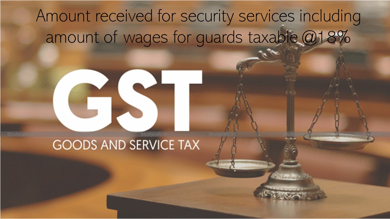 Amount received for security services including amount of wages for guards taxable @18%