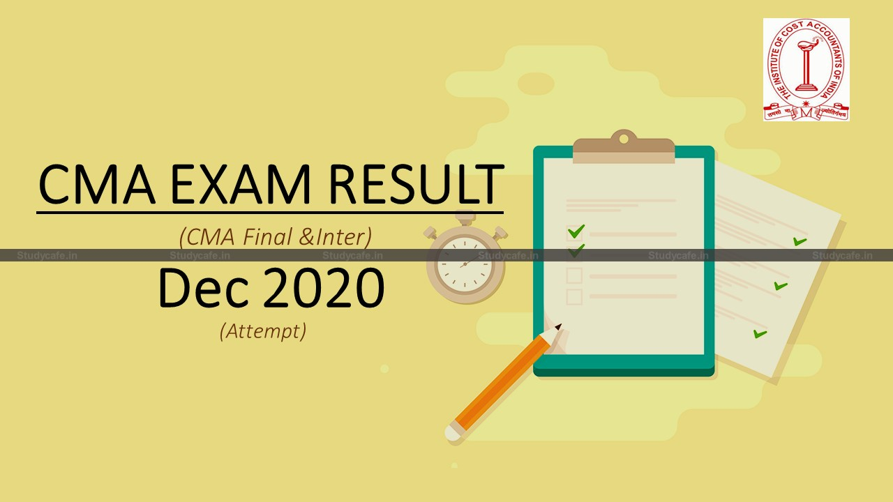 ICMAI to declare result of CMA Inter & Final Exam held in Dec 2020 on 29th March, 2021