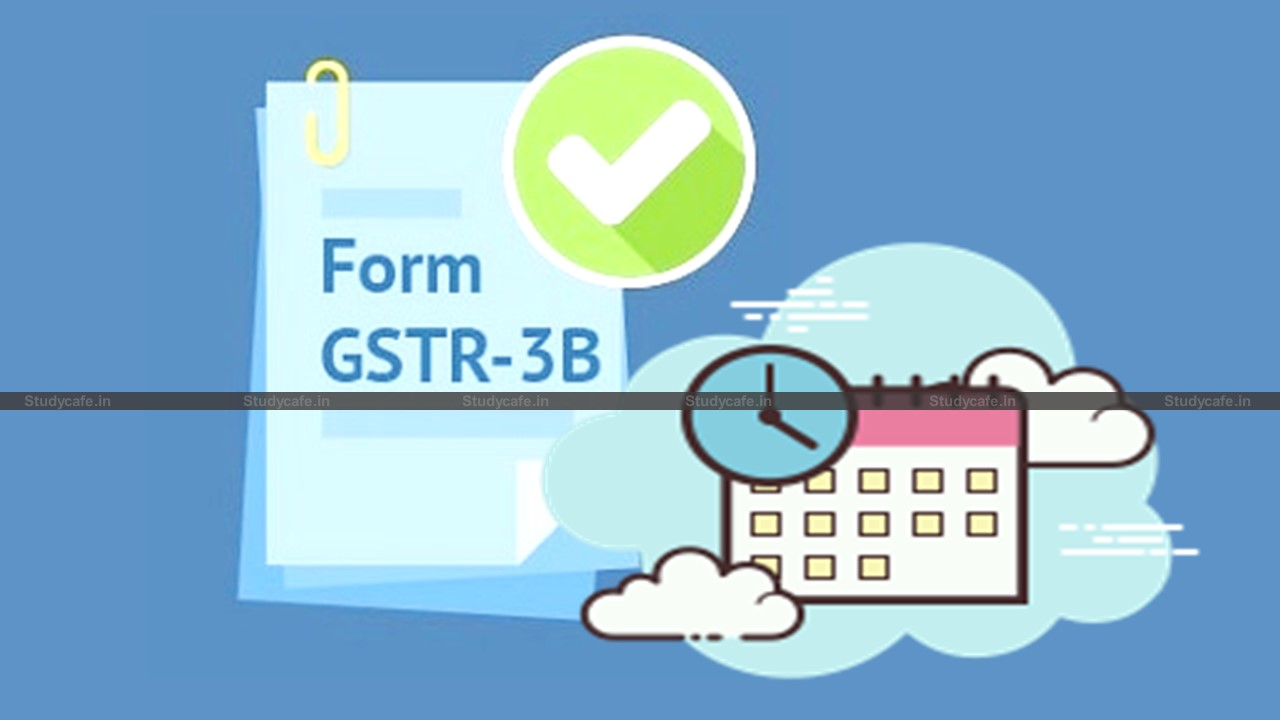 Form GSTR-3B filing Due dates for the Tax Period of February 2021
