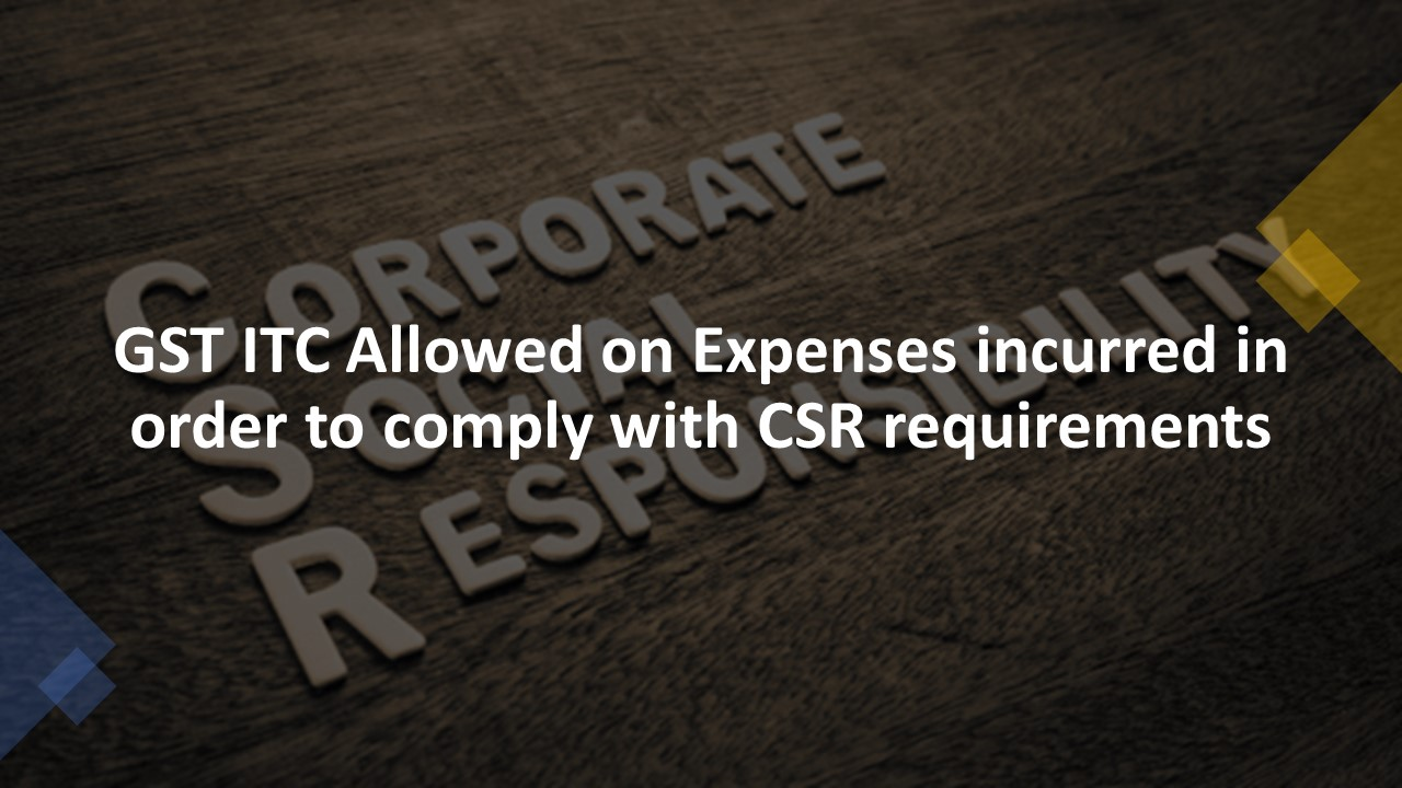 GST ITC Allowed on Expenses incurred in order to comply with CSR requirements