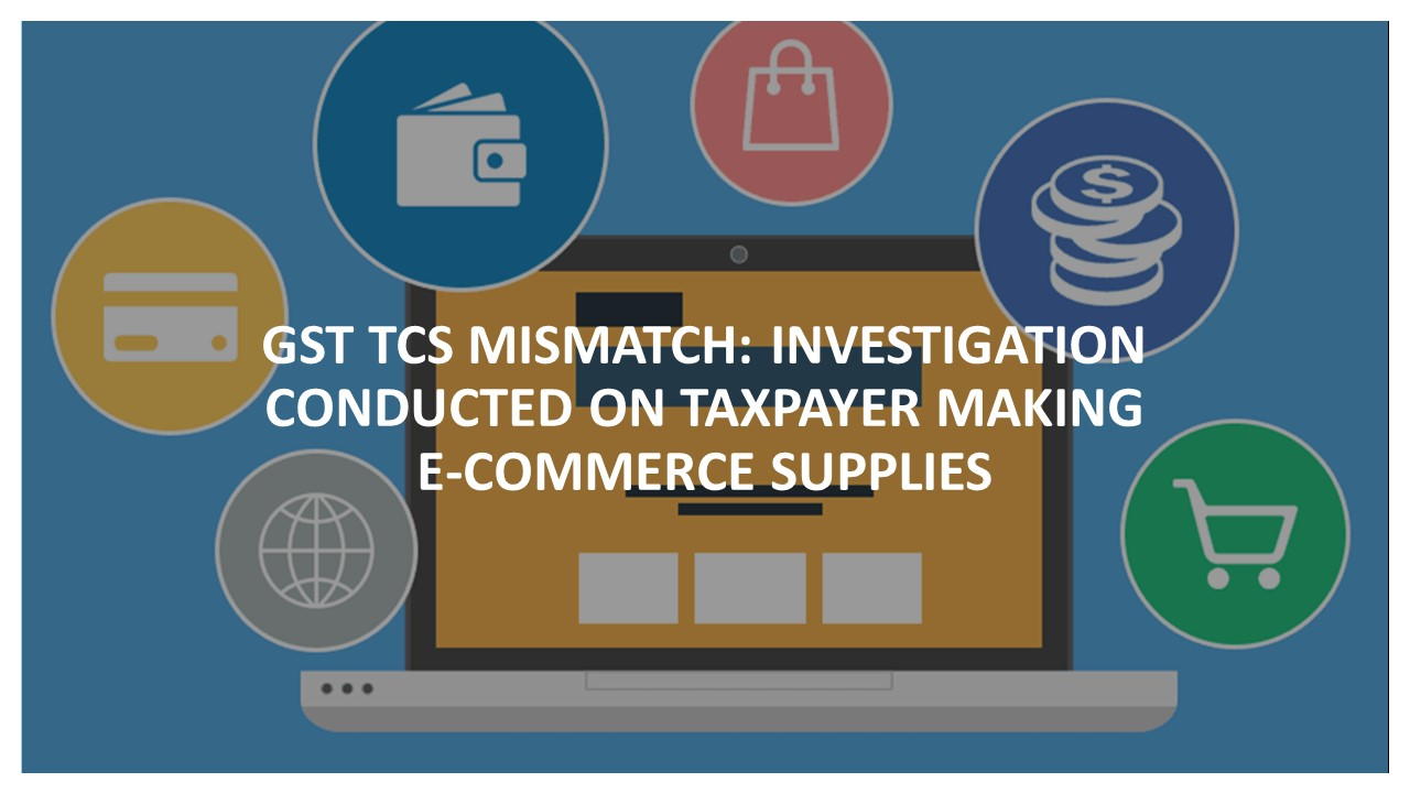 GST TCS Mismatch: Investigation conducted on Taxpayer making E-Commerce supplies