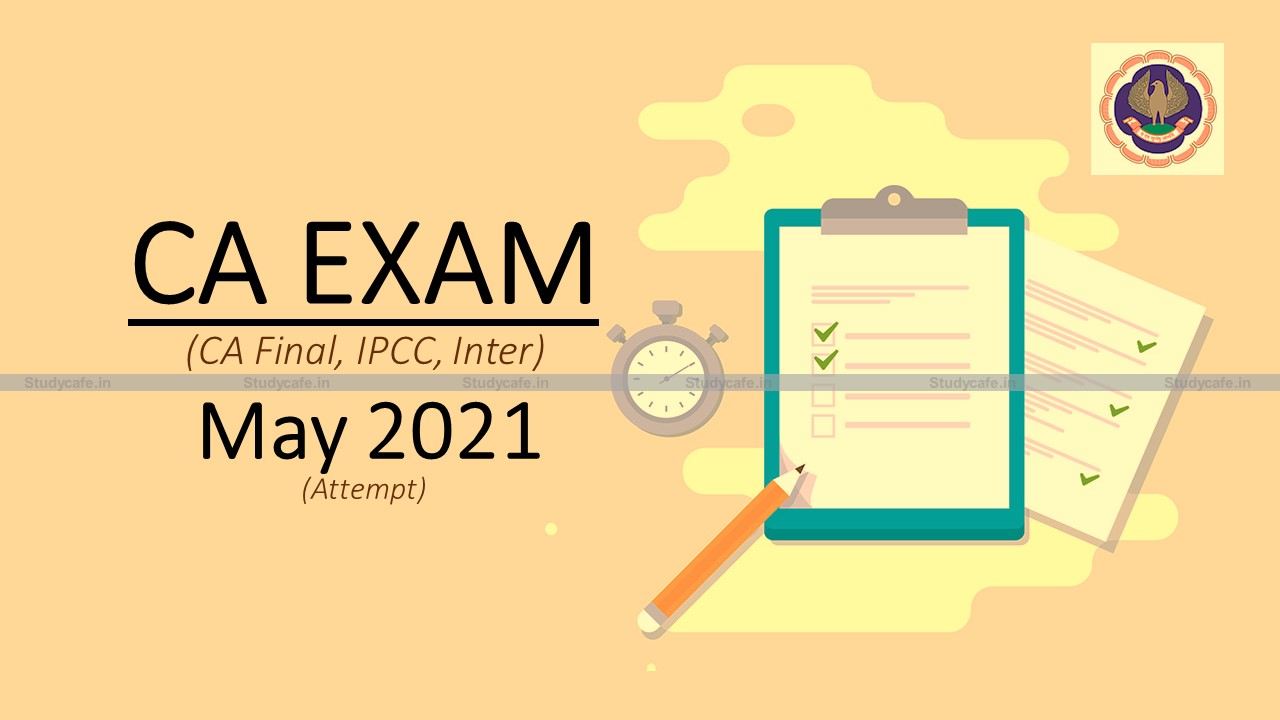 Fresh Examination Form to be filed by students including those who opted out of Nov 2020 Exam: ICAI