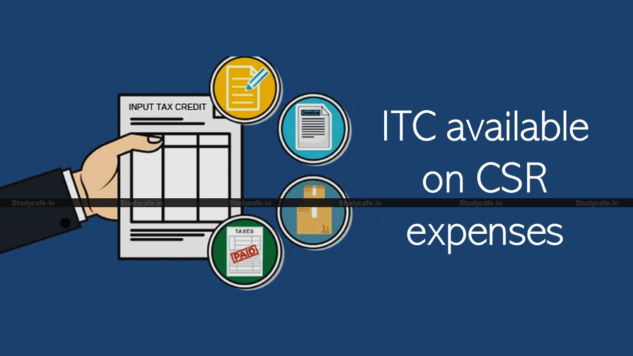 ITC available on CSR expenses as in the course  of business
