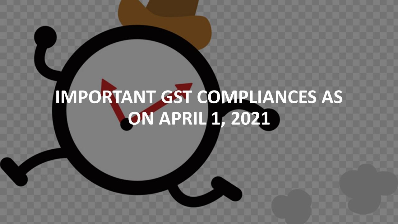 Important GST compliances as on April 1, 2021