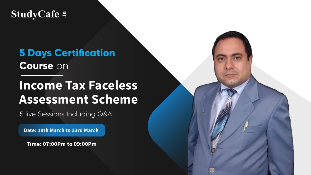 Join 5 Days Refresher Certification Course on Income Tax Faceless Assessment Scheme under Income Tax Act 1961