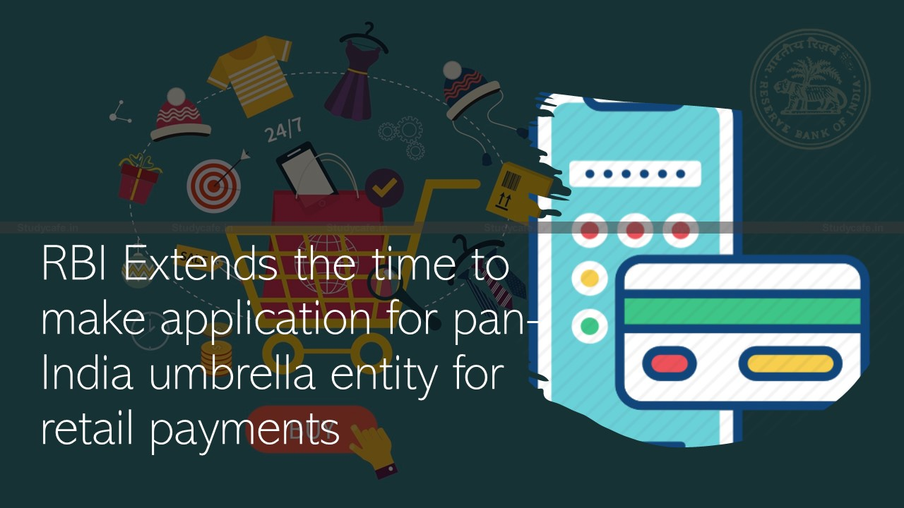 RBI Extends the time to make application for pan-India umbrella entity for retail payments