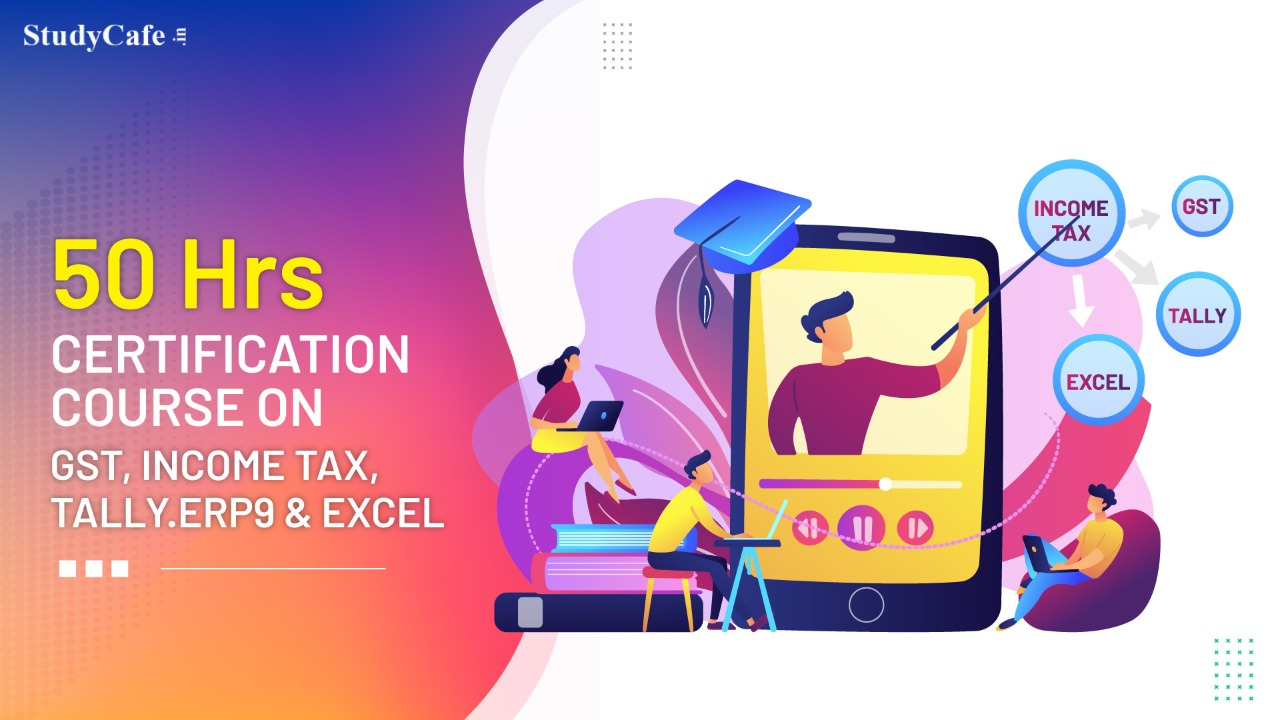 50 Hrs Certification Course on GST, Income Tax, Tally.ERP9 & Excel