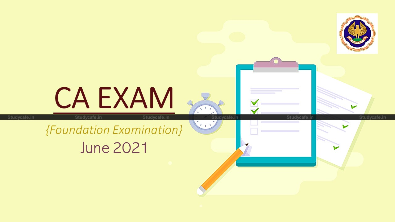 ICAI Important Announcement for June 2021 Foundation Examination