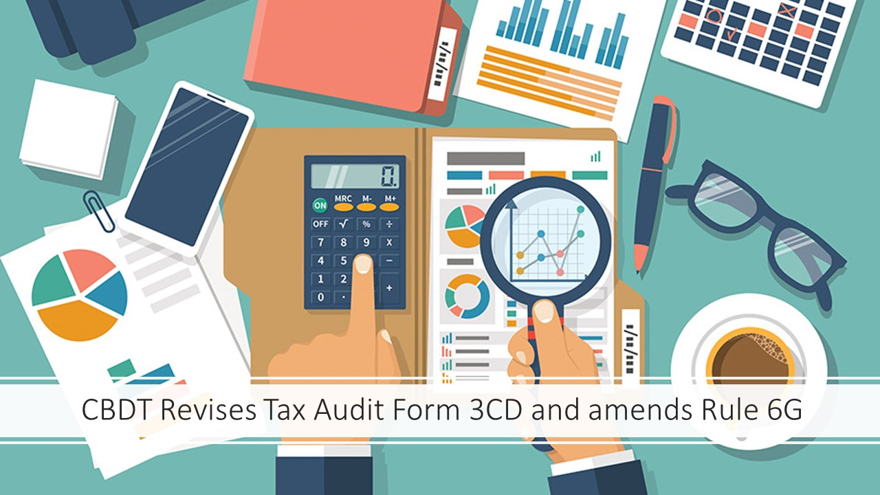 CBDT Revises Tax Audit Form 3CD and amends Rule 6G