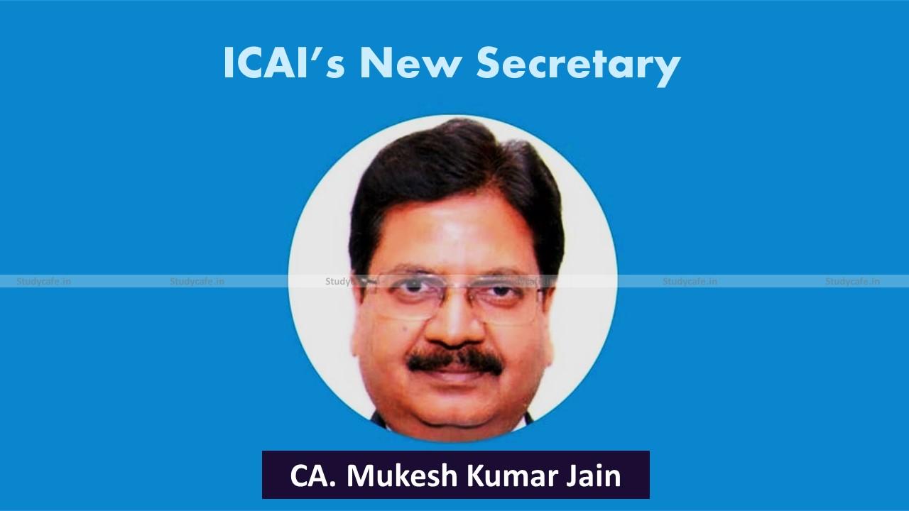 ICAI gets its New Secretary as CA Mukesh Kumar Jain