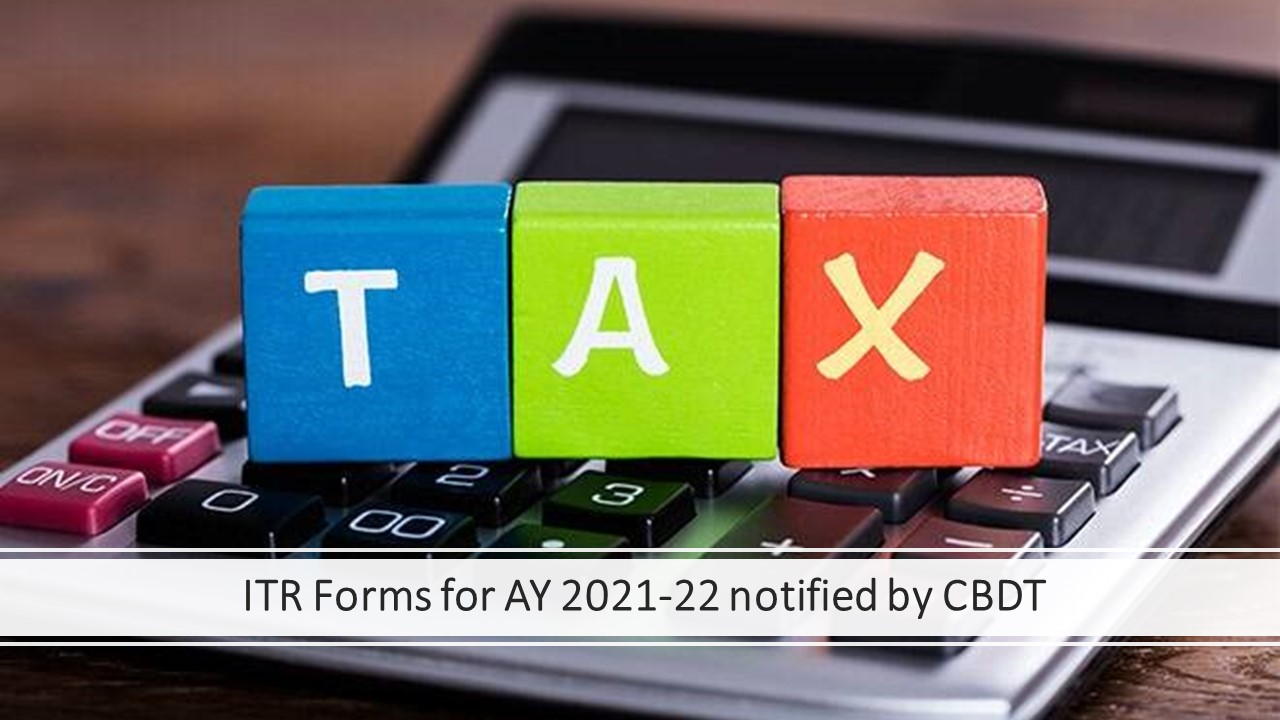 ITR Forms for AY 2021-22 notified by CBDT