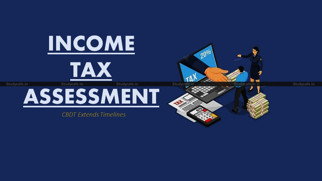 CBDT extends timelines for Income Tax Assessment