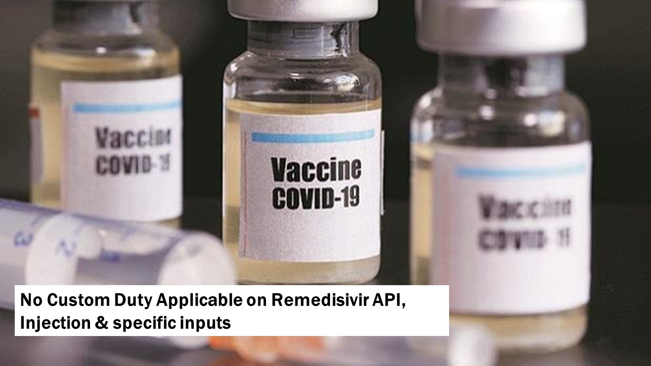 No Custom Duty Applicable on Remedisivir API, Injection & specific inputs