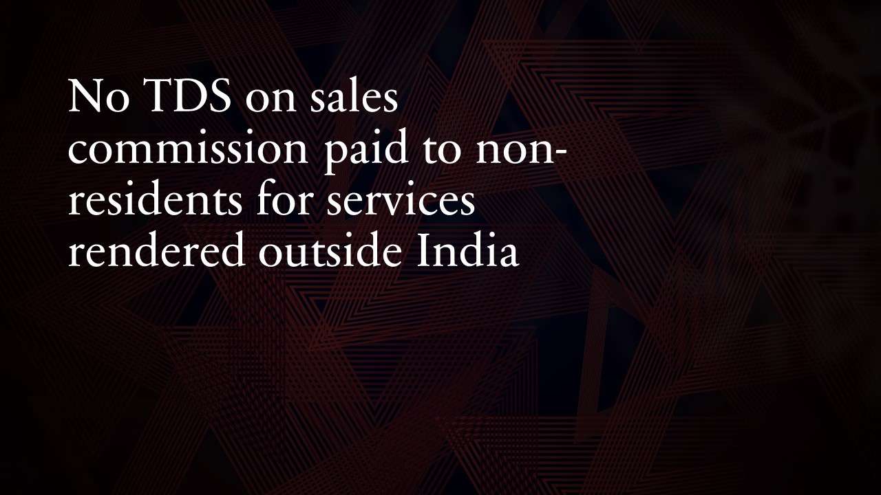 No TDS on sales commission paid to non-residents for services rendered outside India
