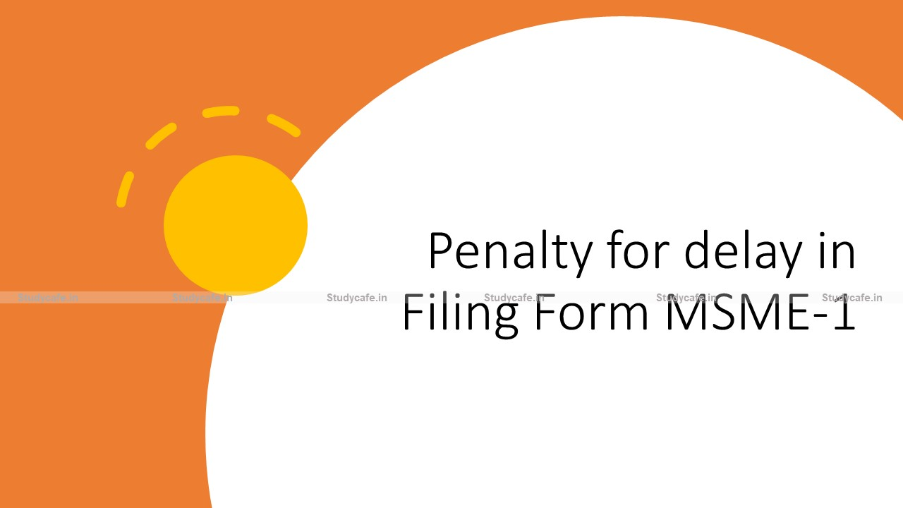 Penalty for delay in Filing Form MSME-1