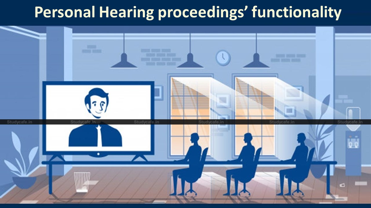 GST: Personal Hearing proceedings' functionality released by CBIC