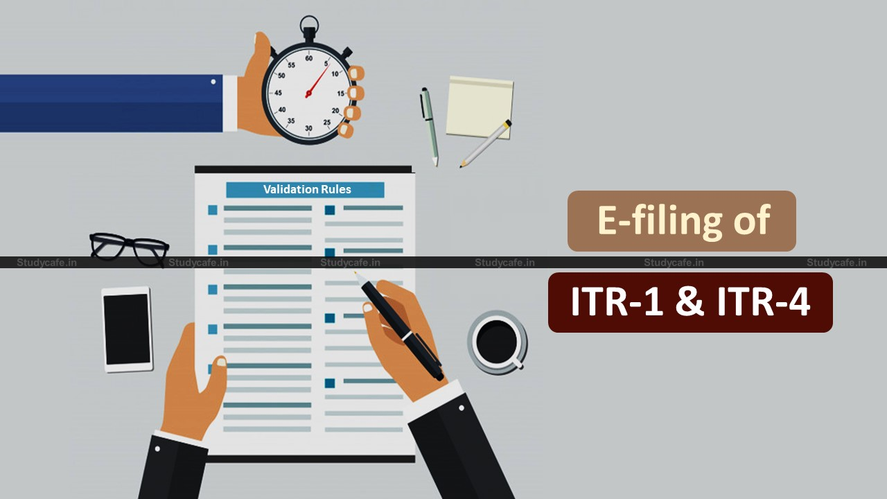 ITR-1 & ITR-4 E-Filing Validation rules for AY 2021-22 issued by Income Tax