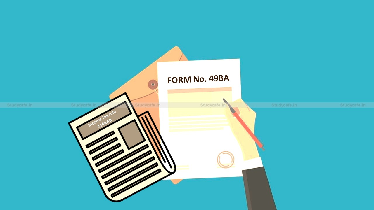 CBDT notifies amendment in rule 114AAB and Form No. 49BA