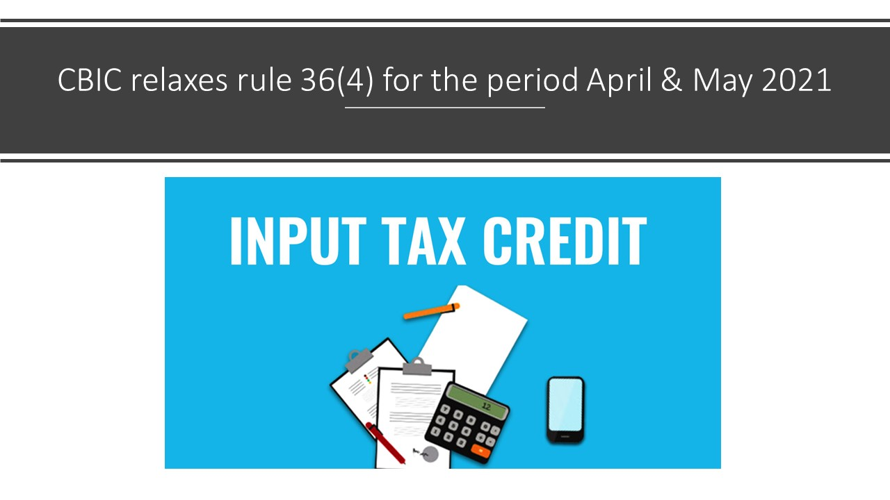 CBIC relaxes rule 36(4) for the period April & May 2021