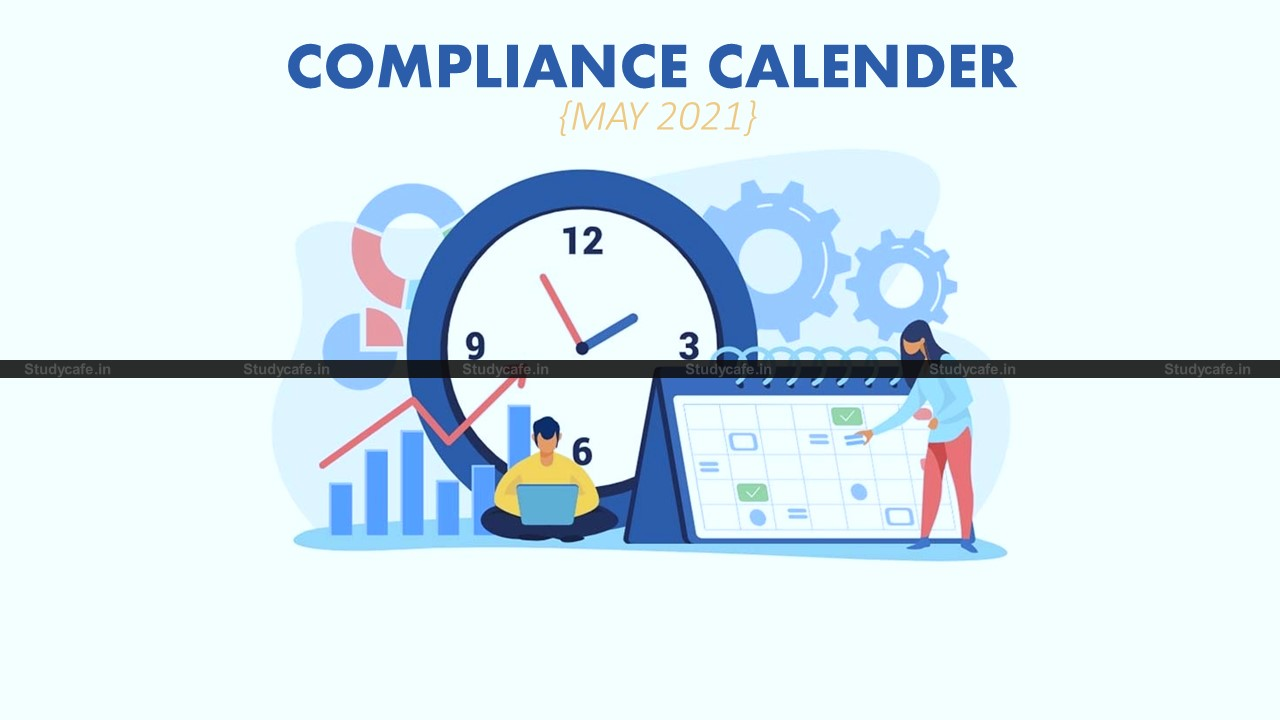 Tax Compliance Calendar May 2021 as updated by latest notifications
