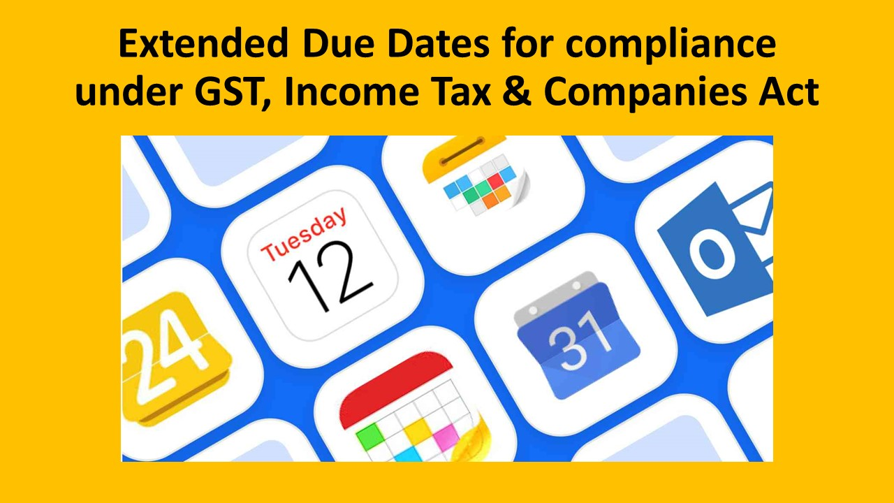 Extended Due Dates for compliance under GST, Income Tax & Companies Act