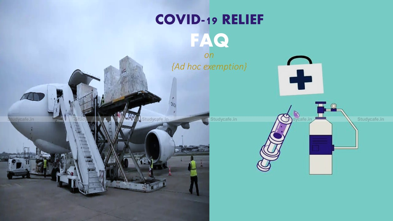 FAQs on Ad hoc exemption on imports of COVID-19 relief material