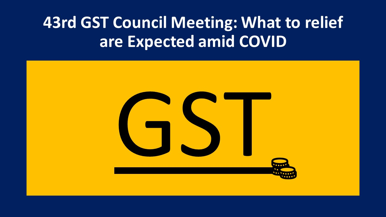 43rd GST Council Meeting: What to relief are Expected amid COVID