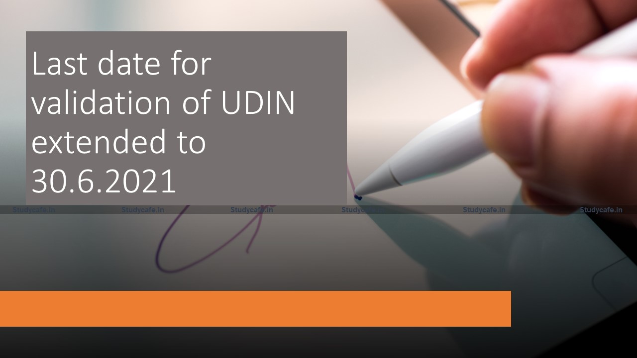 Last date for validation of UDIN extended to 30.6.2021