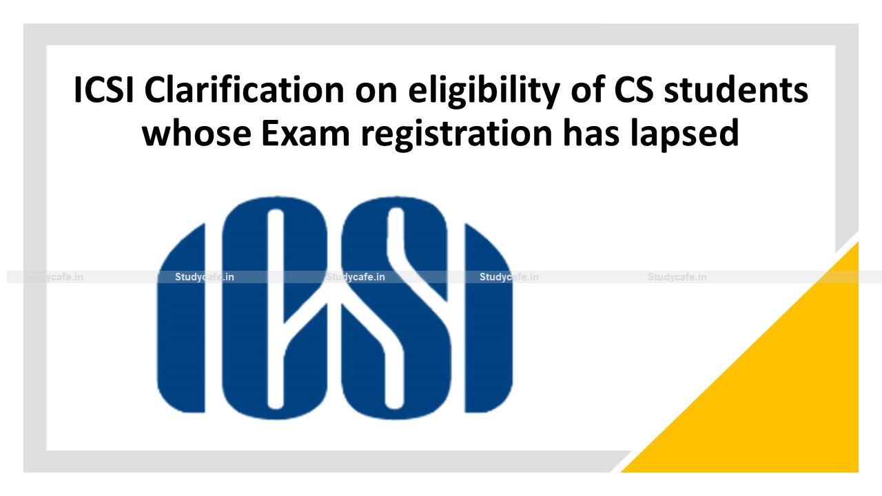 ICSI Clarification on eligibility of CS students whose Exam registration has lapsed