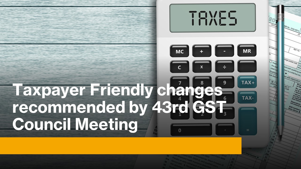 Changes recommended by 43rd GST Council Meeting