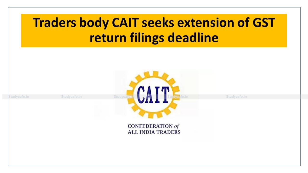 Traders body CAIT seeks extension of GST return filings deadline