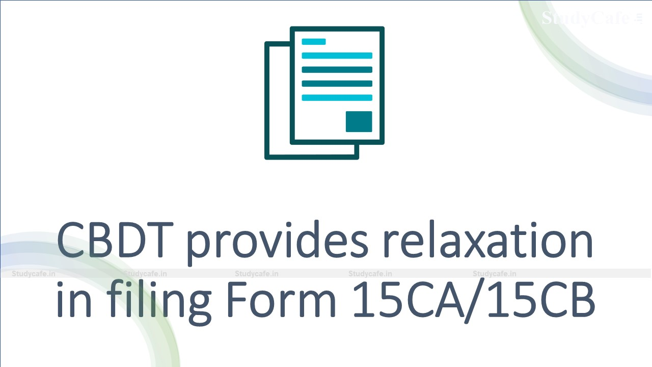 CBDT provides relaxation in filing Form 15CA/15CB