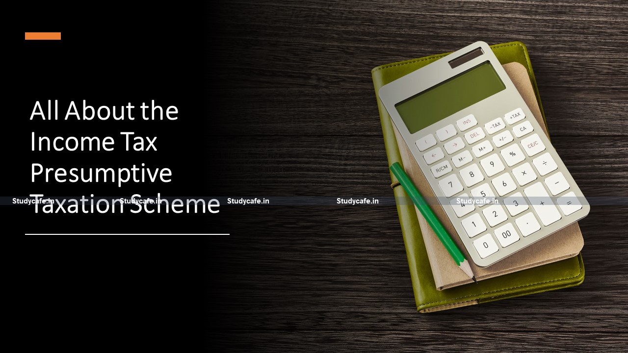 All About the Income Tax Presumptive Taxation Scheme